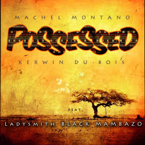 Machel Montano Kerwin Du Bois featLadysmith Black MambazoPossessed