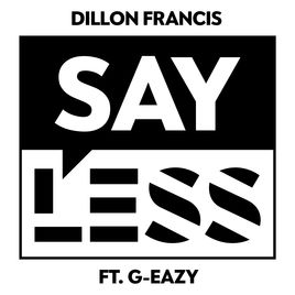 Say Less – Dillon Francis ft G-Eazy