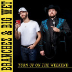 Turn Up On the Weekend - Branchez and Big Wet